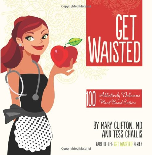 (Get Waisted: 100 Addictively Delicious Plant-Based)