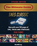 SNES Classic: The Ultimate Guide To The SNES Classic Edition: Special Edition With Over 100 Tips, Tricks and Strategies To All 21 Games
