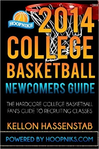 Book 2014 College Basketball Newcomers Guide: The hardcore college basketball fan's guide to recruiting classes.