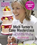 Mich Turner's Cake Masterclass: The Ultimate Guide to Cake Decorating Perfection by Mich Turner (1-Nov-2012) Hardcover