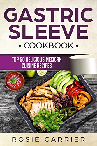 Gastric Sleeve Cookbook:Top 50 Delicious Mexican Cuisine -