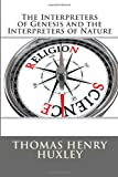 The Interpreters of Genesis and the Interpreters of Nature, Thomas Henry Huxley, 1494788012