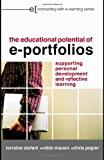 The Educational Potential of e-Portfolios : Supporting Personal Development and Reflective Learning, Stefani, Lorraine and Mason, Robin, 0415412145
