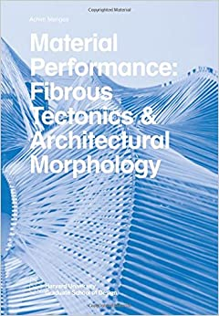 Book Material Performance: Fibrous Tectonics and Architectural Morphology (Harvard GSD Studio Reports)