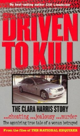 Driven to Kill: Te Clara Harris Story by Cliff Linedecker (2003-07-28)