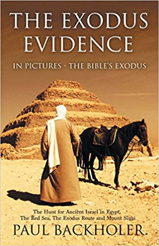 Book The Exodus Evidence in Pictures - The Bible's Exodus: The Hunt for Ancient Israel in Egypt, the Red Sea, the Exodus Route and Mount Sinai. the Search