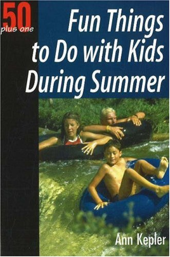 50+1 Fun Things to do with Kids During the Summer (50 Plus - Summer Things The 50 Do To In