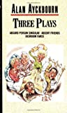 Three Plays (Absurd Person Singular, Absent Friends, Bedroom Farce) by Ayckbourn, Alan [30 August 1979]