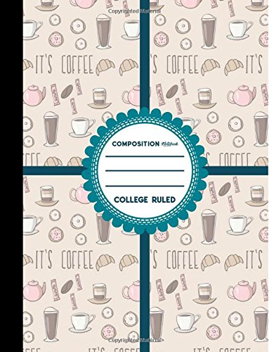 "Read Online Composition Notebook: College Ruled: Diary For Girls, Journals To Write In, College Ruled Paper Notebook, Cute Coffee Cover, 8.5"" x 11"", 200 Pages, 100 Sheets (Volume 32) pdf"