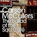 The Ballad of the Sad Café Audiobook by Carson McCullers Narrated by David Ledoux, Joe Barrett, Therese Plummer, Kevin Pariseau, Suzanne Toren, Edoardo Ballerini, Barbara Rosenblat