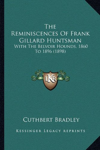 Belvoir Hounds (The Reminiscences Of Frank Gillard Huntsman: With The Belvoir Hounds, 1860 To 1896 (1898))
