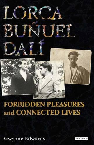 Lorca, Buñuel, Dalí: Forbidden Pleasures And Connected Lives