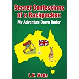 Secret Confessions of a Backpacker: My Adventure Down Under.by L.K. Watts
