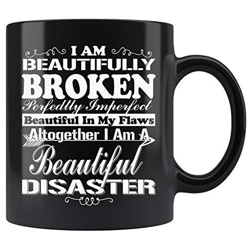I Am Beautifully Broken I Am A Beautiful Disaster Mug Coffee Mug 11oz Gift Tea Cups 11oz