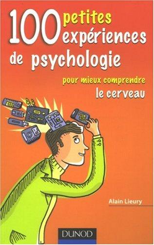100 petites expériences de psychologie : Pour mieux comprendre le cerveau Poche – 27 décembre 2006 Alain Lieury Dunod 2100500112 Cerveau et psychologie