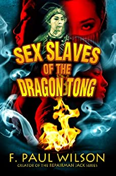 Sex Slaves of the Dragon Tong (a Yellow Peril Triptych) by [Wilson, F. Paul]