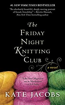 The Friday Night Knitting Club (Friday Night Knitting Club series Book 1) by [Jacobs, Kate]