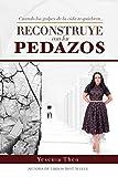 RECONSTRUYE CON LOS PEDAZOS (Spanish Edition)
