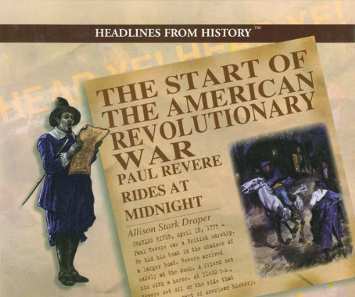 The Start of the American Revolutionary War: Paul Revere Rides at Midnight (Headlines from History)