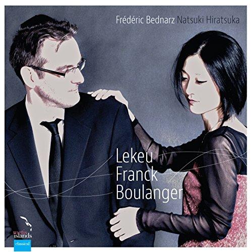 César Franck, Guillaume Lekeu & Lili Boulanger: Sonatas for Violin and Piano
