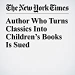 Author Who Turns Classics Into Children's Books Is Sued | Alexandra Alter