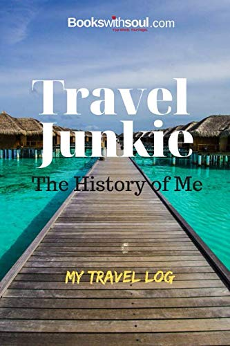 Travel Junkie: The History of Me: My Travel Log: Travel Journal and Record Book with prompts &travel wish list for 50+ adventures. A gift for everyone.