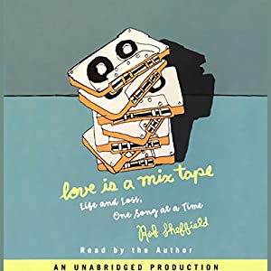 Love Is a Mix Tape: Life and Love, One Song at a Time