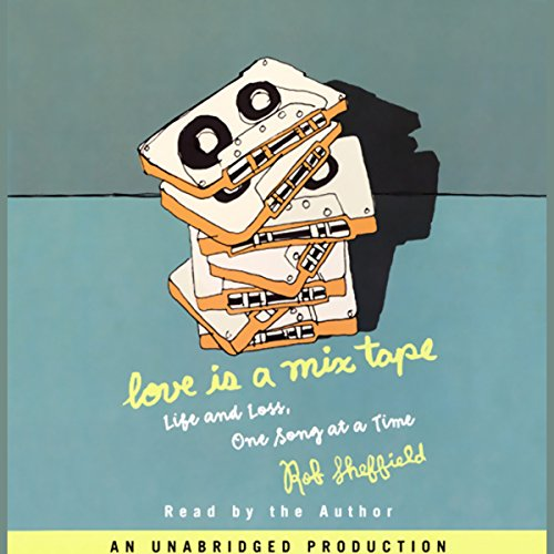 Love Is a Mix Tape: Life and Love, One Song at a Time by Random House Audio