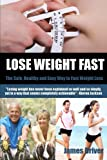 Lose Weight Fast - the Safe, Healthy and Easy Way to Fast Weight Loss, James Driver, 1479218030