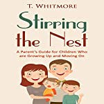 Stirring the Nest: A Parent's Guide for Children Who Are Growing Up and Moving On | T. Whitmore