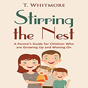 Stirring the Nest: A Parent's Guide for Children Who Are Growing Up and Moving On Audiobook