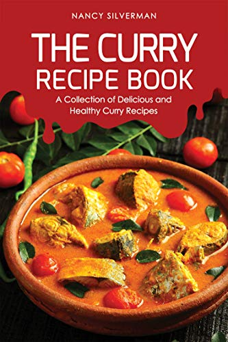 The Curry Recipe Book: A Collection of Delicious and Healthy Curry Recipes