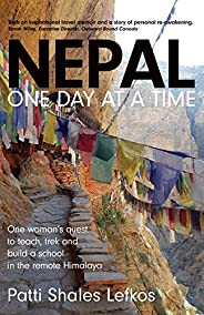 Nepal One Day at a Time: One woman's quest to teach, trek and build a school in the remote Hima