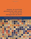 Manual of Egyptian Archaeology and Guide to the Study of Antiquities in Egypt, Gaston Maspero, 1434614808
