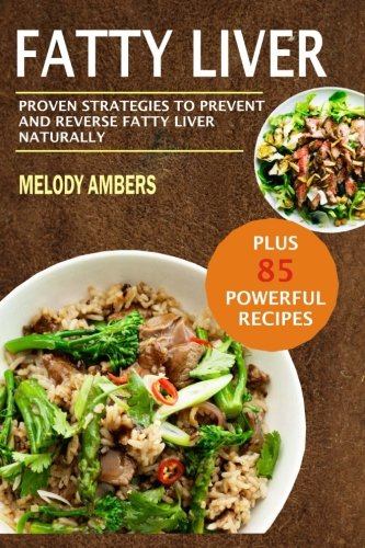 Fatty Liver: Proven Strategies To Prevent And Reverse Fatty Liver Naturally Plu by Melody Ambers