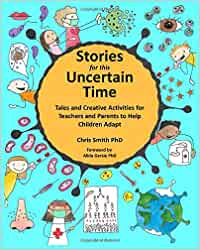 Stories for this Uncertain Time: Tales and Creative Activities for Teachers and Parents to help Children Adapt