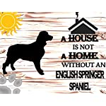 Top Shelf Novelties A House is Not A Home Without A English Springer Spaniel Laminated Dog Sign SP836 Indoor Outdoor Yard gate Fence Beware of Dog no trespassing Warning Notice 5