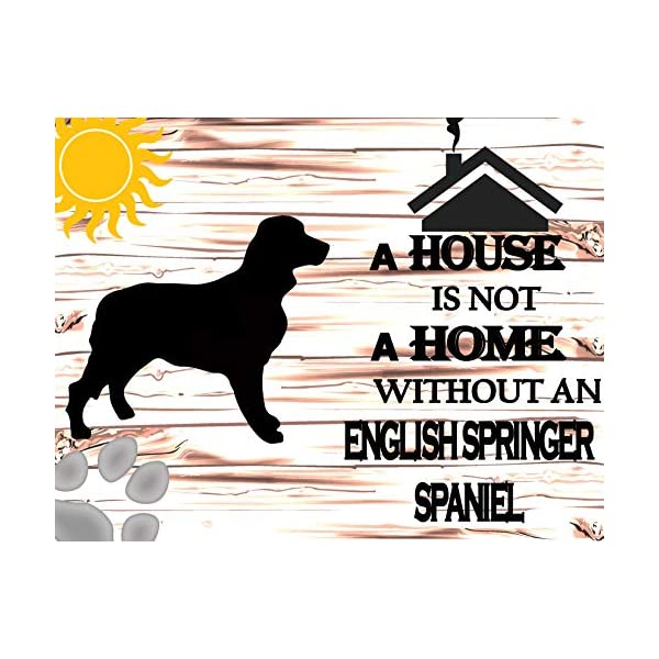 Top Shelf Novelties A House is Not A Home Without A English Springer Spaniel Laminated Dog Sign SP836 Indoor Outdoor Yard gate Fence Beware of Dog no trespassing Warning Notice 1