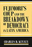 img - for Fujimori's Coup and the Breakdown of Democracy in Latin America (ND Kellogg Inst Int'l Studies) book / textbook / text book