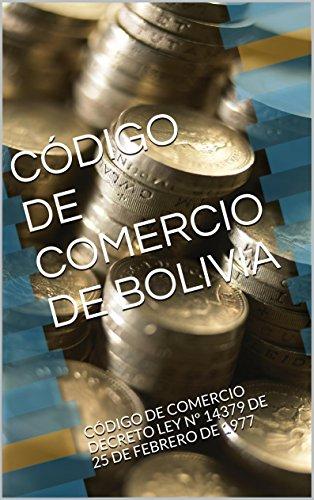 Descargar Libro CÓdigo De Comercio De Bolivia: CÓdigo De Comercio Decreto Ley Nº 14379 De 25 De Febrero De 1977 Hugo Banzer Suarez
