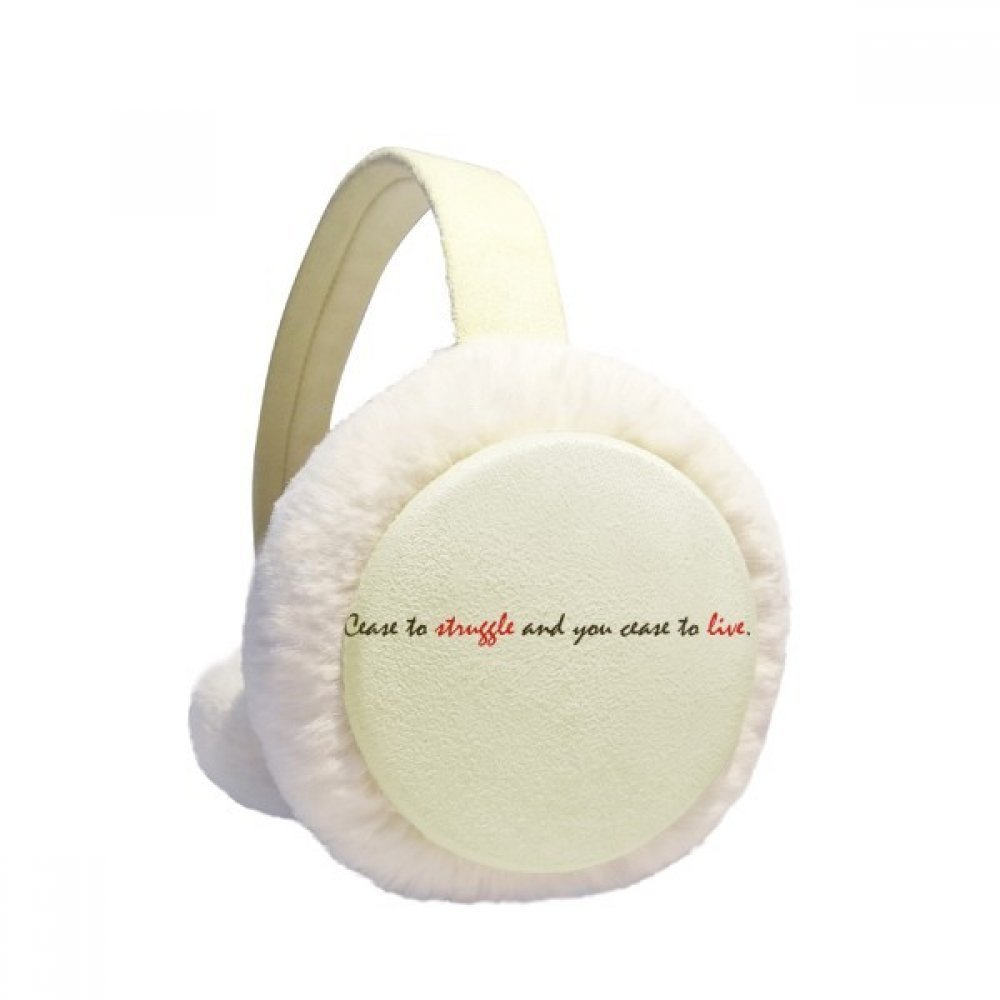 Quote Cease To Struggle And You Cease To Live Winter Earmuffs Ear Warmers Faux Fur Foldable Plush Outdoor Gift