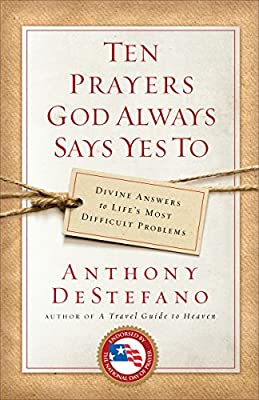 Ten Prayers God Always Says Yes To: Divine Answers to Life's