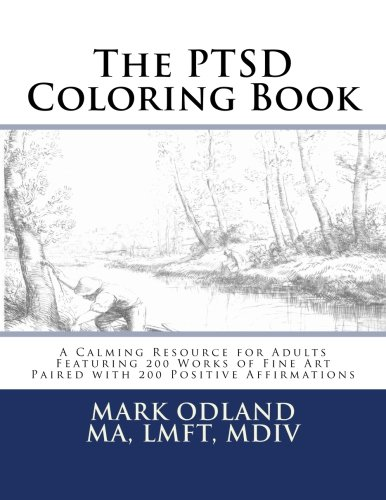 The PTSD Coloring Book: A Calming Resource for Adults - Featuring 200 Works of Fine Art Paired with 200 Positive Affirmations