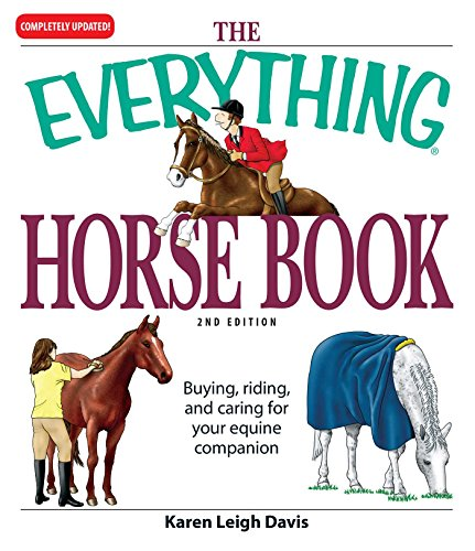 (The Everything Horse Book: Buying, riding, and caring for your equine companion (Everything®) )