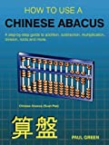 HOW to USE A CHINESE ABACUS: A step-by-step guide to addition, subtraction, multiplication, division, roots and More, P. A. U. L. GREEN, 1847999433