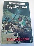 Fugitive Trail, Holland, Tom, 0709041039