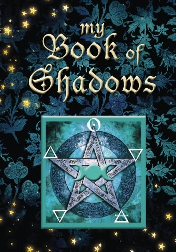 My Book of Shadows, Personal Journal: Attractive Wiccan Grimoire/Spellbook/Notebook/Journal (Magickal Gift) (My Journal Series) (Volume 2) (Journal Shadows)