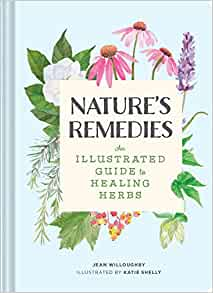 Nature S Remedies An Illustrated Guide To Healing Herbs