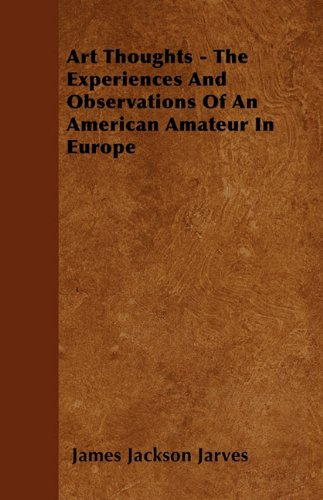 Art Thoughts - The Experiences And Observations Of An American Amateur In Europe pdf epub