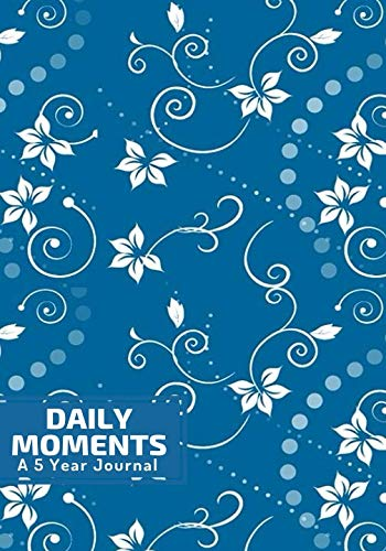 Daily Moments A 5 Year Journal: A Five-Year Dated, Lined Daily Memory Book, Diary, Notebook Gift for New Mom, Sister, Daughter, Goddaughter, friends ... 7